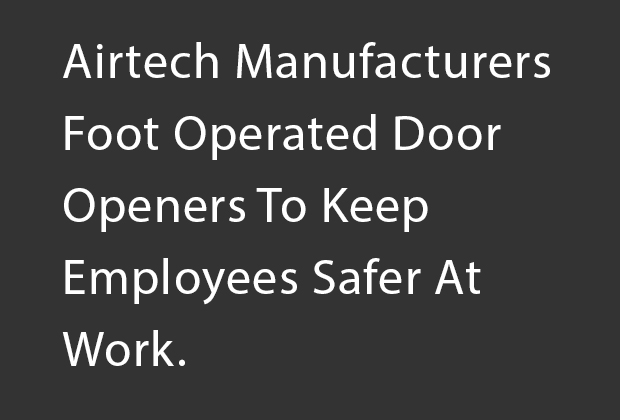 Airtech Manufacturers Foot Operated Door Openers To Keep Employees Safer At Work